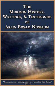The Mormon History, Writings, and Testimonies of Arlin E. Nusbaum